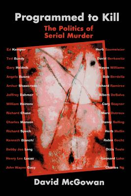 Programmed to Kill: The Politics of Serial Murder - McGowan, David