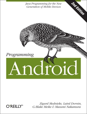 Programming Android - Mednieks, Zigurd, and Dornin, Laird, and Meike, G Blake