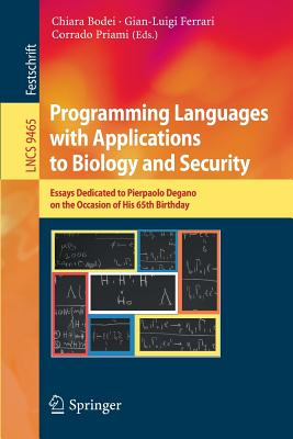 Programming Languages with Applications to Biology and Security: Essays Dedicated to Pierpaolo Degano on the Occasion of His 65th Birthday - Bodei, Chiara (Editor)