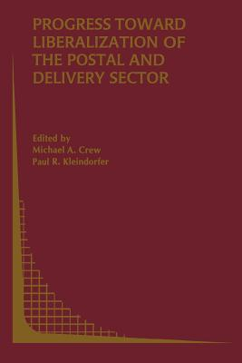 Progress toward Liberalization of the Postal and Delivery Sector - Crew, Michael A. (Editor), and Kleindorfer, Paul R. (Editor)
