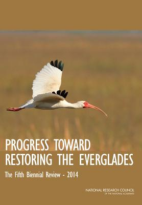 Progress Toward Restoring the Everglades: The Fifth Biennial Review, 2014 - National Research Council, and Division on Earth and Life Studies, and Board on Environmental Studies and Toxicology