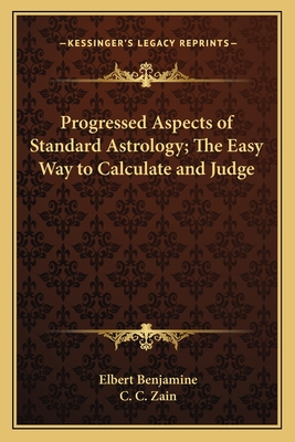 Progressed aspects of standard astrology; the easy way to calculate and judge - Benjamine, Elbert