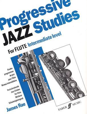Progressive Jazz Studies for Flute - Intermediate Level/Etudes Progressives de Jazz Pour Flute - Niveau Intermediaire/Fortschreitende Jazz-Etuden Fur Flote - Mittlerer Schwierigkeitsgrad - Rae, James