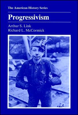 Progressivism - Link, Arthur Stanley, and McCormick, Richard L