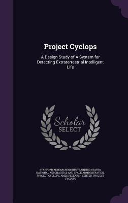 Project Cyclops: A Design Study of a System for Detecting Extraterrestrial Intelligent Life - Stanford Research Institute (Creator), and United States National Aeronautics and (Creator), and Ames Research Center Project...