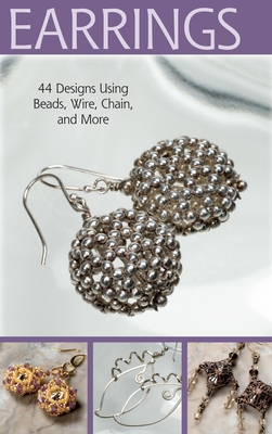 Project: Earrings: 44 Designs Using Beads, Wire, Chain, and More - Bead & Button Magazine (Compiled by)