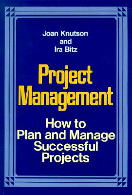 Project Management: How to Plan and Manage Successful Projects - Knutson, Joan, and Bitz, Ira