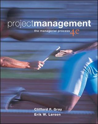 Project Management: The Managerial Process - Gray, Clifford F, Professor, and Larson, Erik W