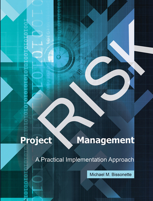 Project Risk Management: A Practical Implementation Approach - Bissonette, Michael M