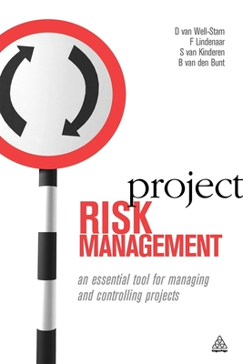 Project Risk Management: An Essential Tool for Managing and Controlling Projects - Well-Stam, Daniella Van