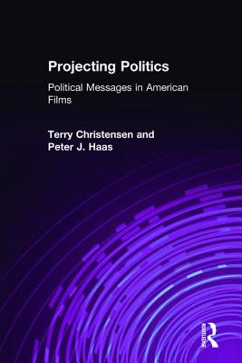 Projecting Politics: Political Messages in American Film - Christensen, Terry, and Haas, Peter J