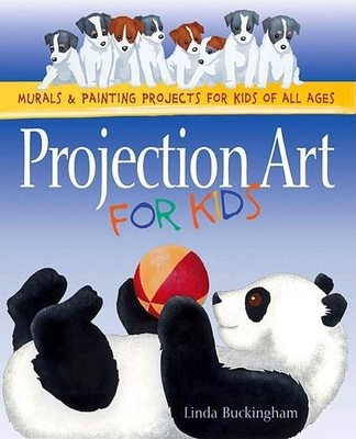 Projection Art for Kids: Murals and Painting Projects for Kids of All Ages - Buckingham, Linda