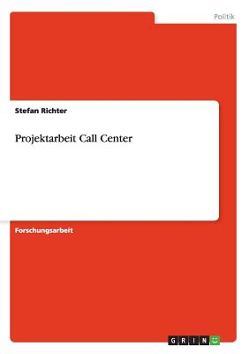 Projektarbeit Call Center - Richter, Stefan