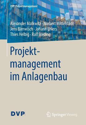 Projektmanagement Im Anlagenbau - Malkwitz, Alexander, and Mittelstadt, Norbert, and Bierwisch, Jens