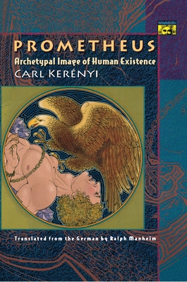 Prometheus: Archetypal Image of Human Existence - Kerenyi, Carl, and Manheim, Ralph, Professor (Translated by)
