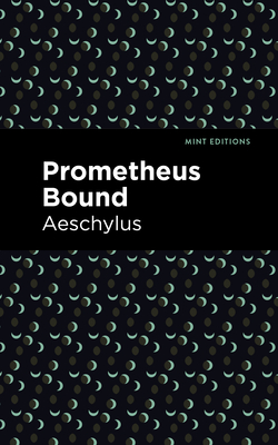 Prometheus Bound - Aeschylus, and Editions, Mint (Contributions by)