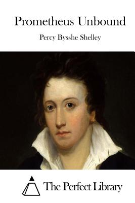 Prometheus Unbound - Shelley, Percy Bysshe, and The Perfect Library (Editor)