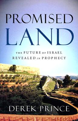 Promised Land: The Future of Israel Revealed in Prophecy - Prince, Derek