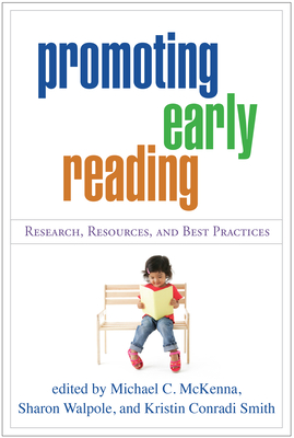 Promoting Early Reading: Research, Resources, and Best Practices - McKenna, Michael C, PhD (Editor), and Walpole, Sharon, PhD (Editor), and Smith, Kristin Conradi, Ba, Med (Editor)
