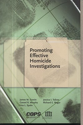 Promoting Effective Homicide Investigations - Cronin, James M, and Murphy, Gerard R, and Spahr, Lisa L