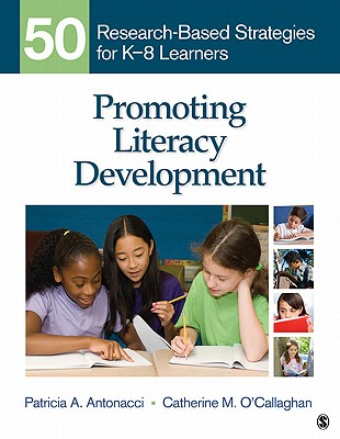 Promoting Literacy Development: 50 Research-Based Strategies for K-8 Learners - Antonacci, Patricia A, and O'Callaghan, Catherine M
