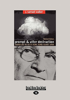Prompt and Utter Destruction: Truman and the Use of Atomic Bombs Against Japan (Easyread Large Edition) - Walker, J Samuel
