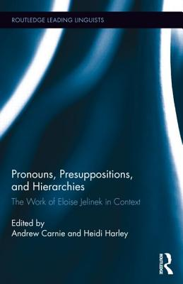 Pronouns, Presuppositions, and Hierarchies: The Work of Eloise Jelinek in Context - Carnie, Andrew (Editor), and Harley, Heidi, Dr. (Editor)