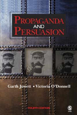 Propaganda and Persuasion - Jowett, Garth S, Dr., and O'Donnell, Victoria, Dr.