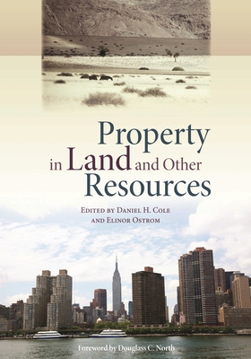 Property in Land and Other Resources - Cole, Dan H (Editor), and Ostrom, Elinor
