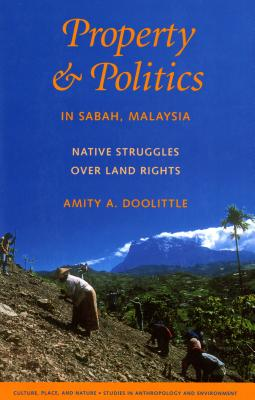 Property & Politics in Sabah, Malaysia: Native Struggles Over Land Rights - Doolittle, Amity A