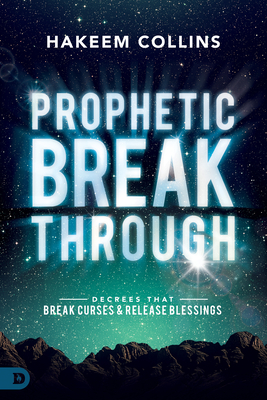 Prophetic Breakthrough: Decrees That Break Curses and Release Blessings - Collins, Hakeem