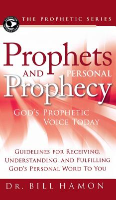 Prophets and Personal Prophecy: God's Prophetic Voice Today: Guidelines for Receiving, Understanding, and Fulfilling God's Personal Word to You - Hamon, Bill, Dr.
