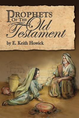 Prophets of the Old Testament - Howick, E Keith, Jr.