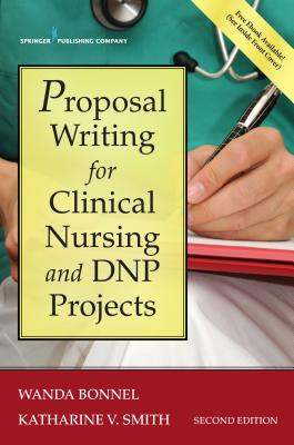 Proposal Writing for Clinical Nursing and DNP Projects - Bonnel, Wanda, Dr., PhD, RN, and Smith, Katharine, Dr., PhD, RN