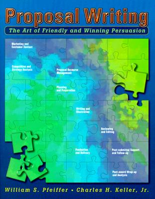 Proposal Writing: The Art of Friendly and Winning Persuasion - Pfeiffer, William S., and Keller, Charles H., Jr.