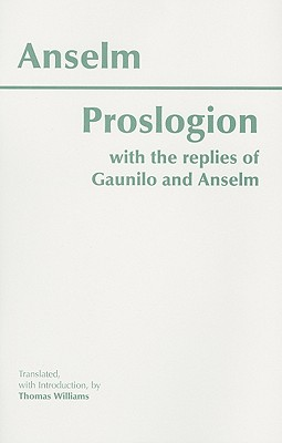Proslogion: With the Replies of Gaunilo and Anselm - Anselm, and Williams, Thomas (Translated by)