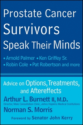 Prostate Cancer Survivors Speak Their Minds: Advice on Options, Treatments, and Aftereffects - Burnett, Arthur L, II, and Morris, Norman S