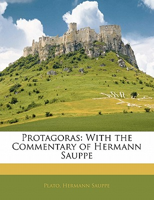 Protagoras: With the Commentary of Hermann Sauppe - Plato, and Sauppe, Hermann