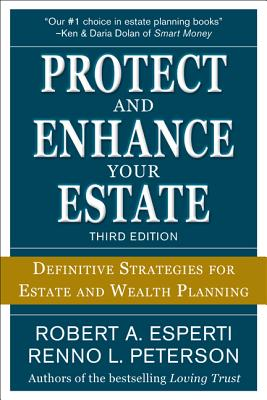 Protect and Enhance Your Estate: Definitive Strategies for Estate and Wealth Planning - Esperti, Robert a, and Peterson, Renno L
