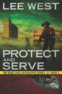 Protect and Serve: A Post-Apocalyptic Emp Thriller - West, Lee