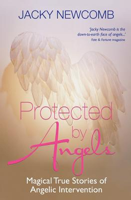 Protected by Angels: Magical True Stories of Angelic Intervention - Newcomb, Jacky