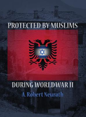 Protected by Muslims During World War II - Neurath, A Robert