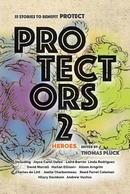 Protectors 2: Heroes: Stories to Benefit PROTECT - Pluck, Thomas (Editor), and Oates, Joyce Carol, and Vachss, Andrew