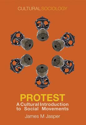 Protest: A Cultural Introduction to Social Movements - Jasper, James M