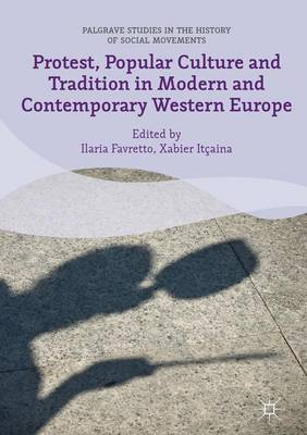 Protest, Popular Culture and Tradition in Modern and Contemporary Western Europe - Favretto, Ilaria (Editor), and Itcaina, Xabier (Editor)
