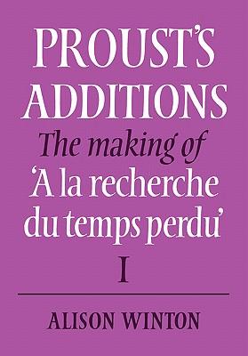 Proust's Additions: The Making of 'a La Recherche Du Temps Perdu' - Winton, Alison, and Alison, Winton