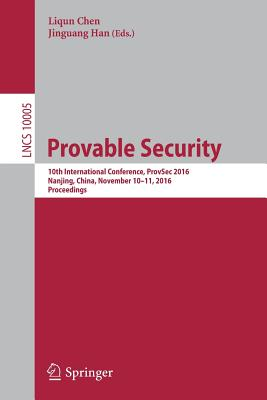 Provable Security: 10th International Conference, ProvSec 2016, Nanjing, China, November 10-11, 2016, Proceedings - Chen, Liqun (Editor)