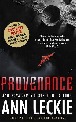 Provenance: A new novel set in the world of the Hugo, Nebula and Arthur C. Clarke Award-Winning ANCILLARY JUSTICE - Leckie, Ann