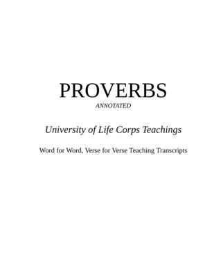 PROVERBS - University of Life Corps Teachings - Annotated: Word for Word, Verse for Verse Teaching Transcripts - Bullinger, Ew (Foreword by), and Davis, Jason (Contributions by), and Wierwille, Victor P