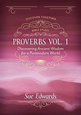 Proverbs, Volume 1: Discovering Ancient Wisdom for a Postmodern World - Edwards, Sue